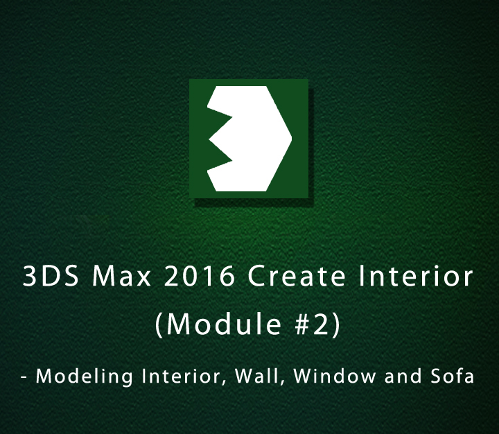 3DS Max 2016 Create Interior (Module #2) - Modeling Interior, Wall, Window and Sofa