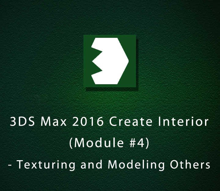 3DS Max 2016 Create Interior (Module #4) - Texturing and Modeling Others