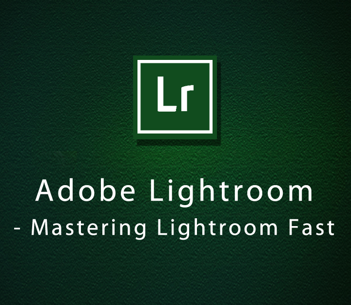 Adobe Lightroom - Mastering Lightroom Fast