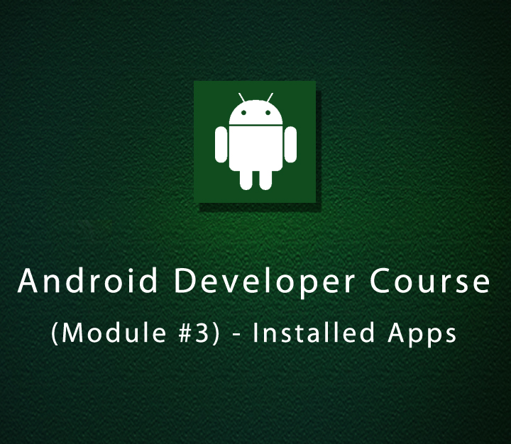 Android Developer Course (Module #3) - Installed Apps