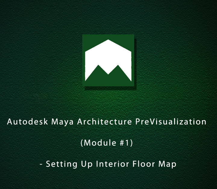 Autodesk Maya Architecture PreVisualization (Module #1) - Setting Up Interior Floor Map