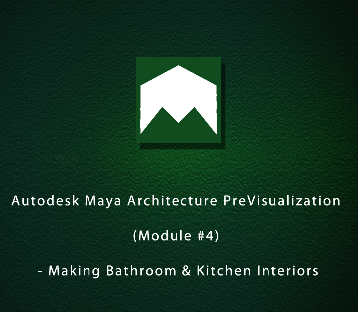 Autodesk Maya Architecture PreVisualization (Module #4) - Making Bathroom & Kitchen Interiors