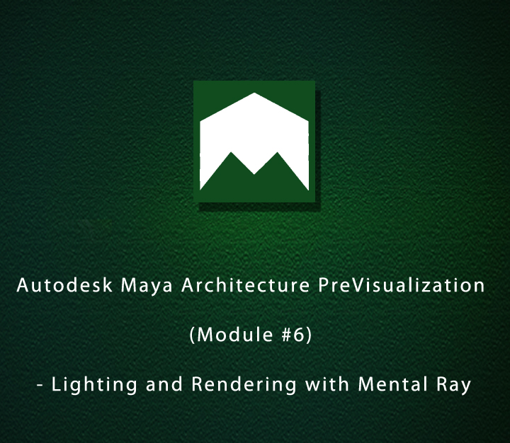 Autodesk Maya Architecture PreVisualization (Module #6) - Lighting and Rendering with Mental Ray