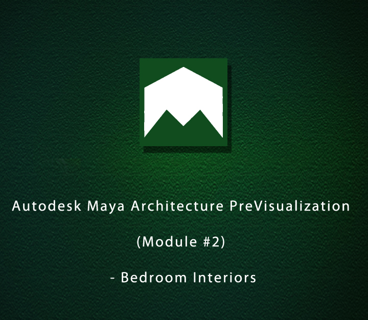 Autodesk Maya Architecture PreVisualization (Module #2) - Bedroom Interiors