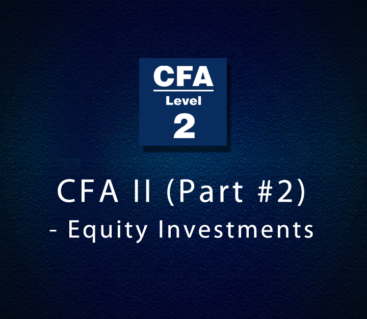 CFA II (Part #2) - Equity Investments