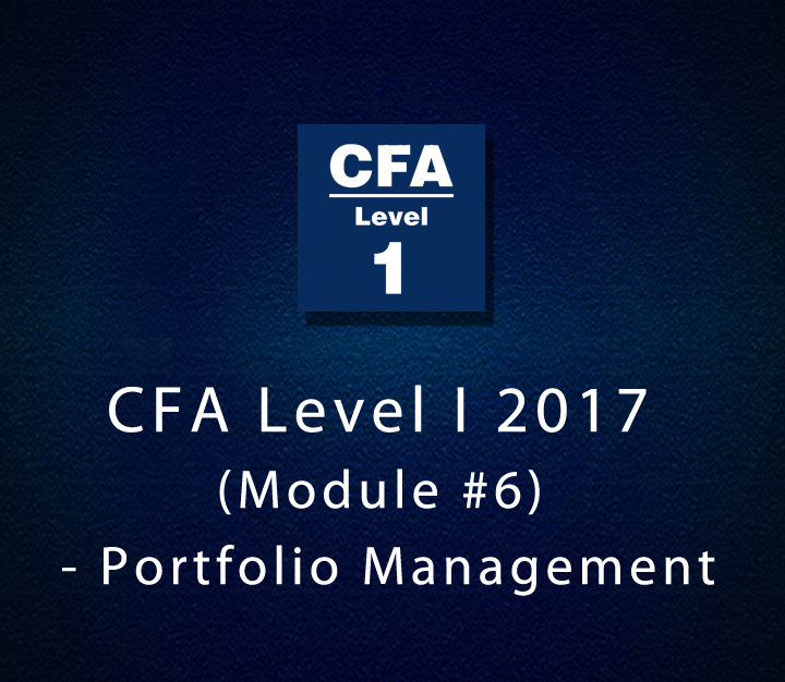 CFA Level I 2017 (Module #6) - Portfolio Management