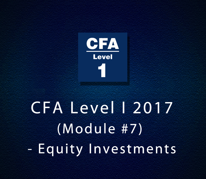 CFA Level I 2017 (Module #7) - Equity Investments