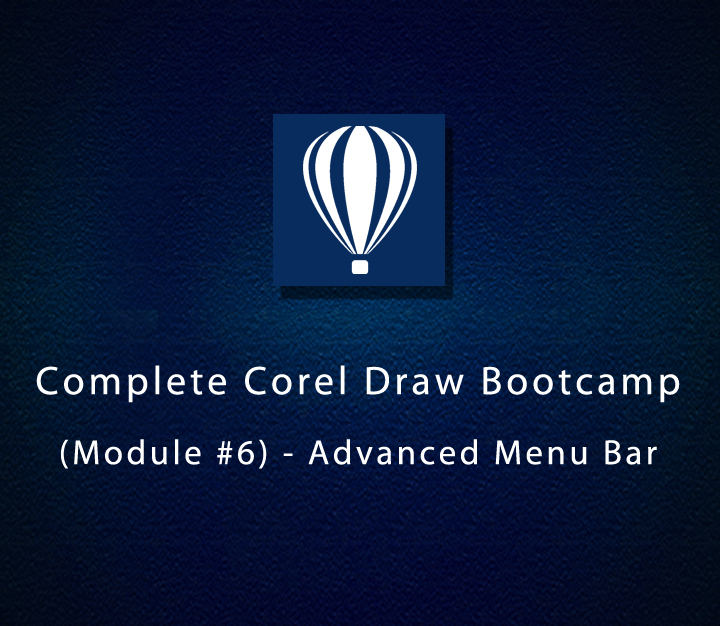 Complete Corel Draw Bootcamp (Module #6) - Advanced Menu Bar