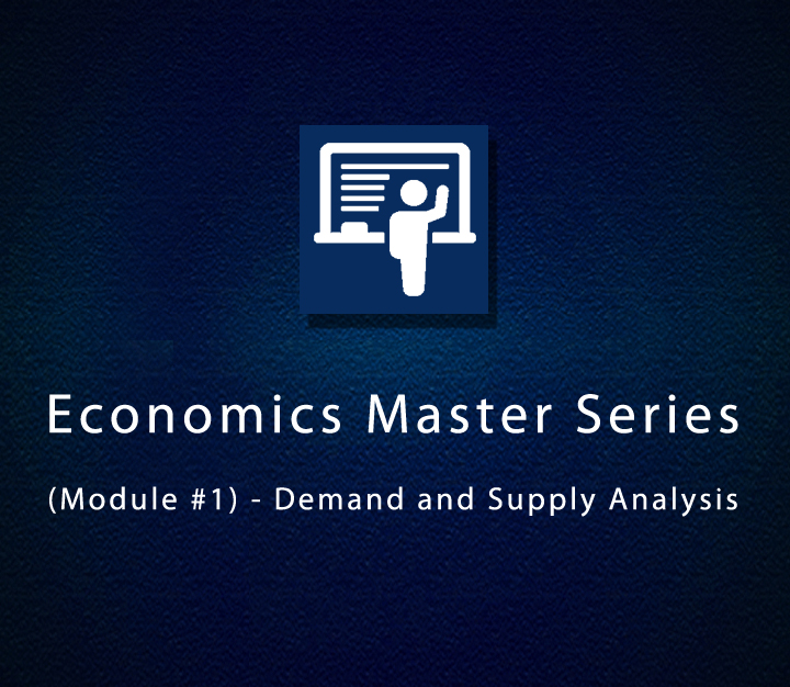 Economics Master Series (Module #1) - Demand and Supply Analysis