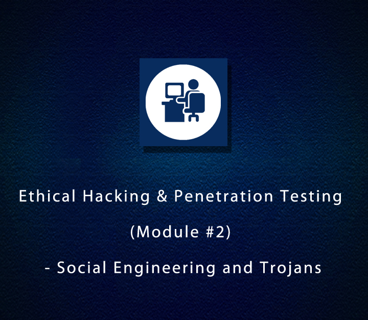 Ethical Hacking & Penetration Testing (Module #2) - Social Engineering and Trojans