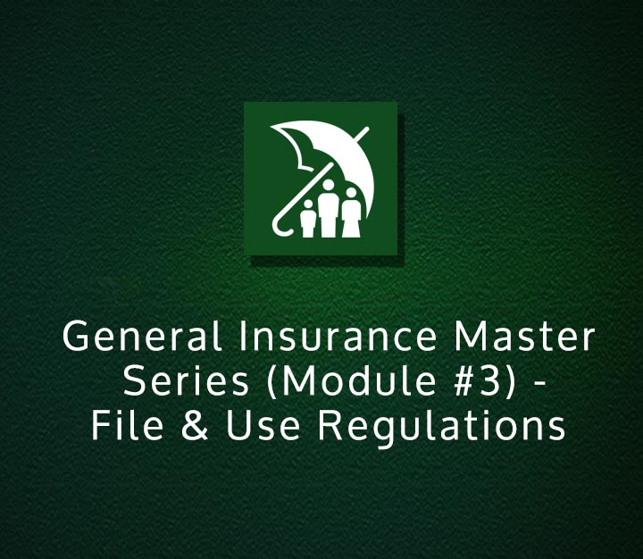 General Insurance Master Series (Module #3) - File & Use Regulations