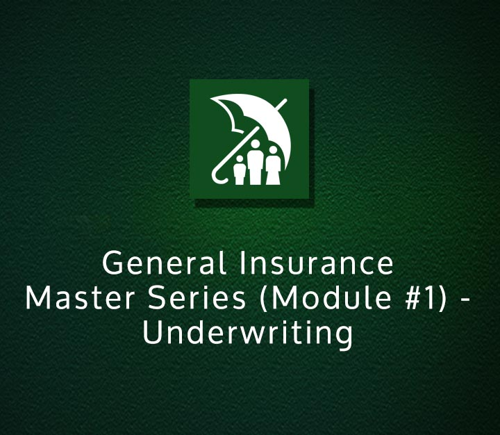 General Insurance Master Series (Module #1) - Underwriting