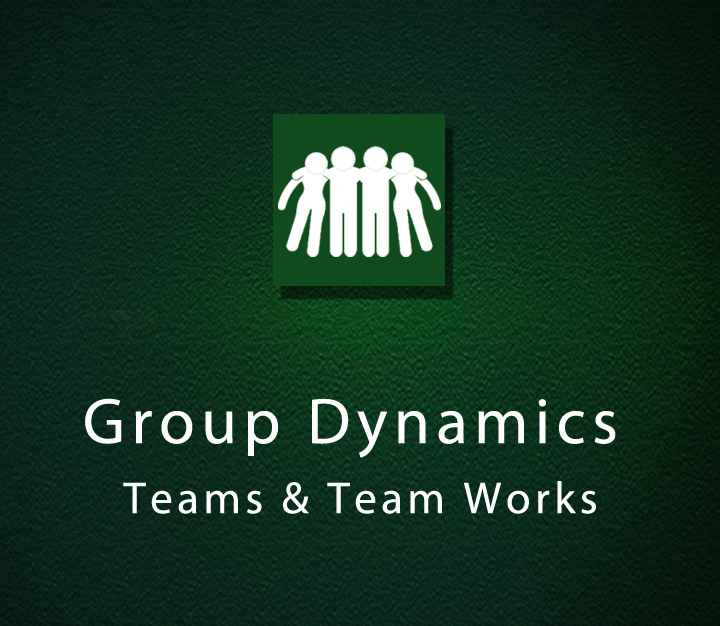 Group Dynamics - Teams & Team Works