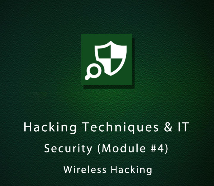 Hacking Techniques & IT Security (Module #4) - Wireless Hacking