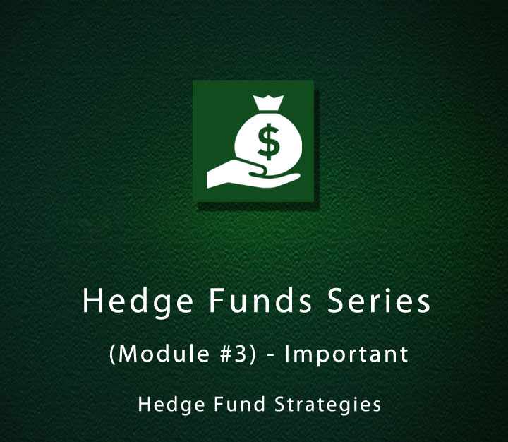 Hedge Funds Series (Module #3) - Important Hedge Fund Strategies