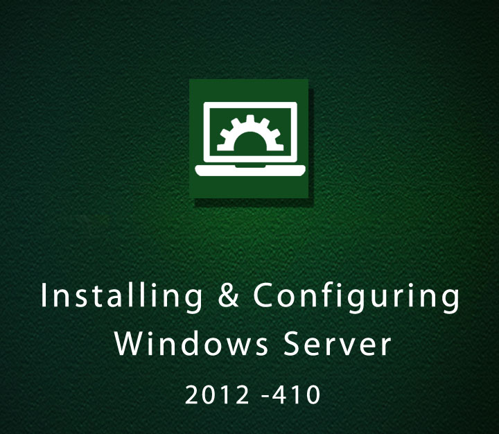 Installing and Configuring Windows Server 2012 -410