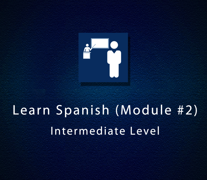 Learn Spanish (Module #2) - Intermediate Level