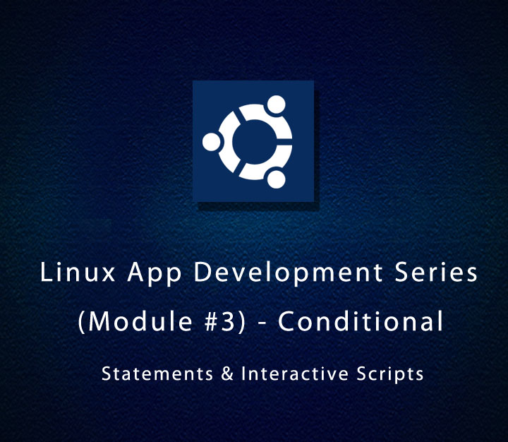 Linux App Development Series (Module #3) - Conditional Statements and Interactive Scripts