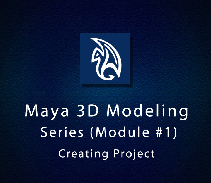Maya 3D Modeling Series (Module #1) - Creating Project