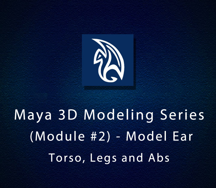 Maya 3D Modeling Series (Module #2) - Model Ear, Torso, Legs and Abs