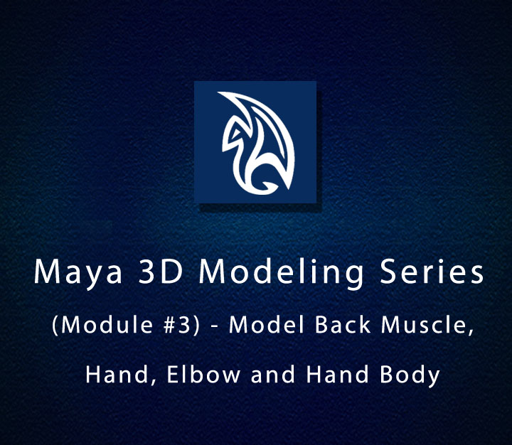 Maya 3D Modeling Series (Module #3) - Model Back Muscle, Hand, Elbow and Hand Body
