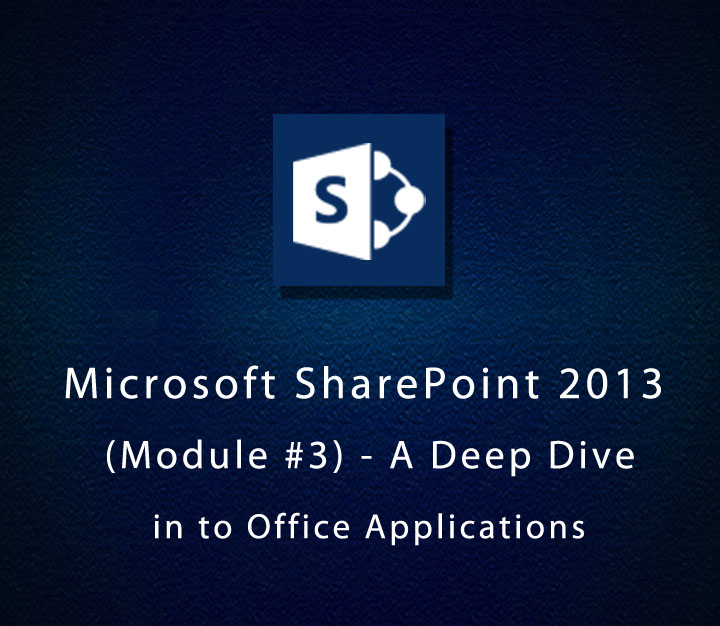 Microsoft SharePoint 2013 (Module #3) - A Deep Dive in to Office Applications