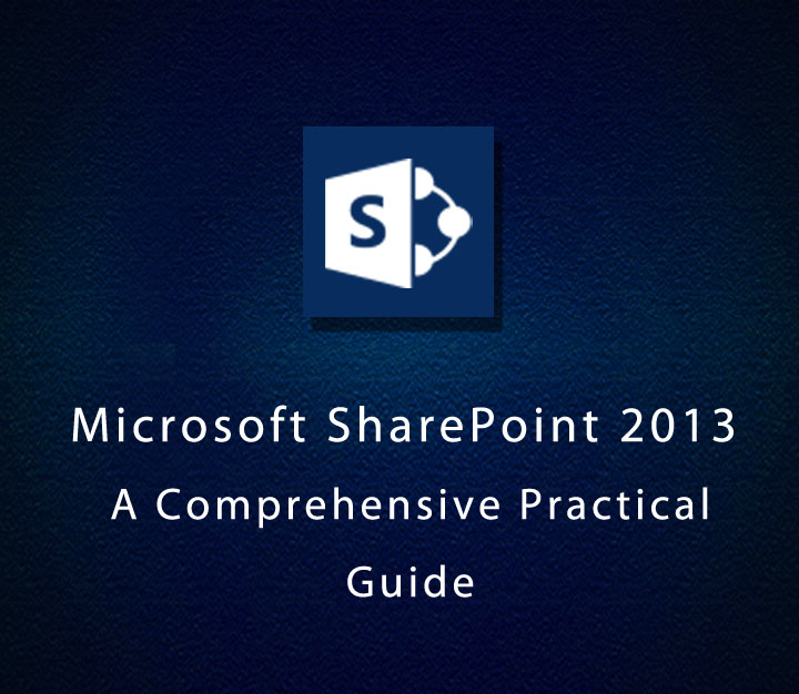 Microsoft SharePoint 2013 - A Comprehensive Practical Guide