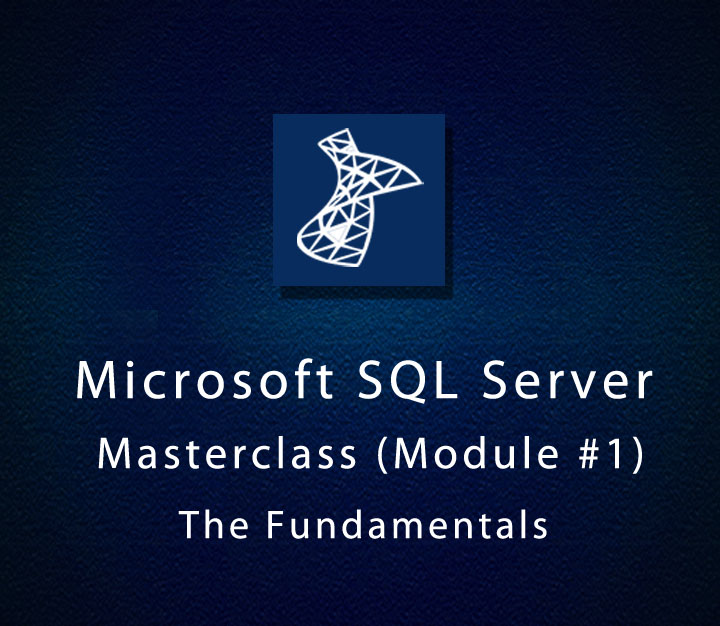 Microsoft SQL Server Masterclass (Module #1) - The Fundamentals