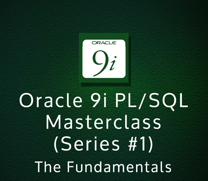 Oracle 9i PLSQL Masterclass (Series #1) - The Fundamentals