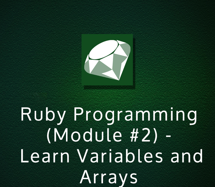 Ruby Programming (Module #2) - Learn Variables and Arrays