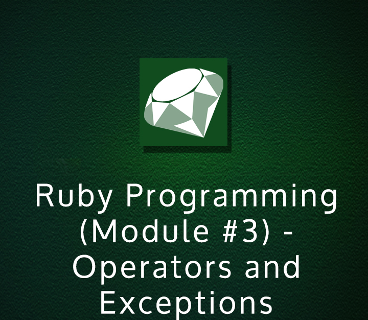 Ruby Programming (Module #3) - Operators and Exceptions