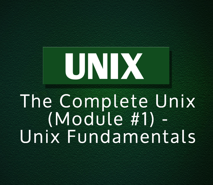 The Complete Unix (Module #1) - Unix Fundamentals