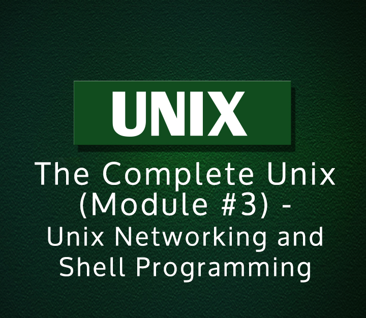 The Complete Unix (Module #3) - Unix Networking and Shell Programming
