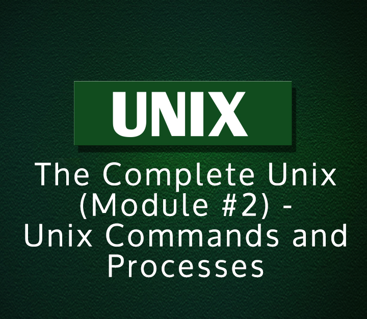 The Complete Unix (Module #2) - Unix Commands and Processes