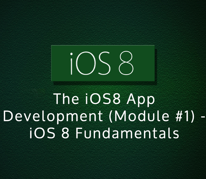 The iOS8 App Development (Module #1) - iOS 8 Fundamentals