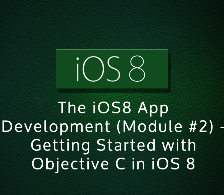 The iOS8 App Development (Module #2) - Getting Started with Objective C in iOS 8