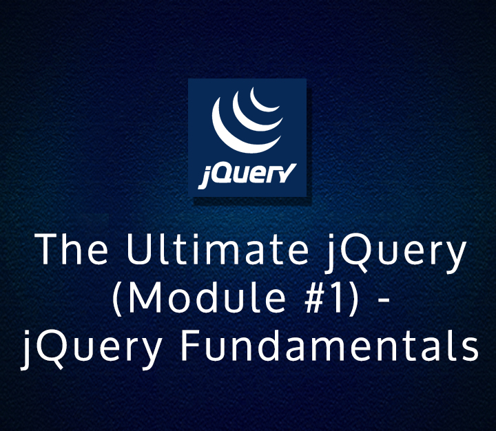 The Ultimate jQuery (Module #1) - jQuery Fundamentals