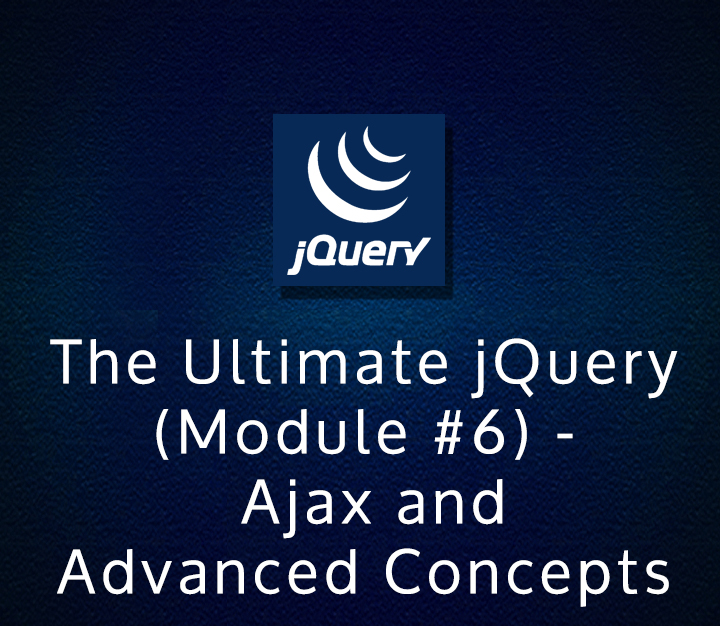 The Ultimate jQuery (Module #6) - Ajax and Advanced Concepts
