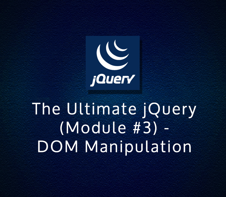 The Ultimate jQuery (Module #3) - DOM Manipulation