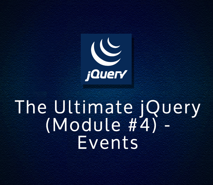 The Ultimate jQuery (Module #4) - Events