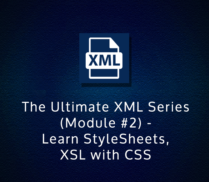 The Ultimate XML Series (Module #2) - Learn StyleSheets, XSL with CSS
