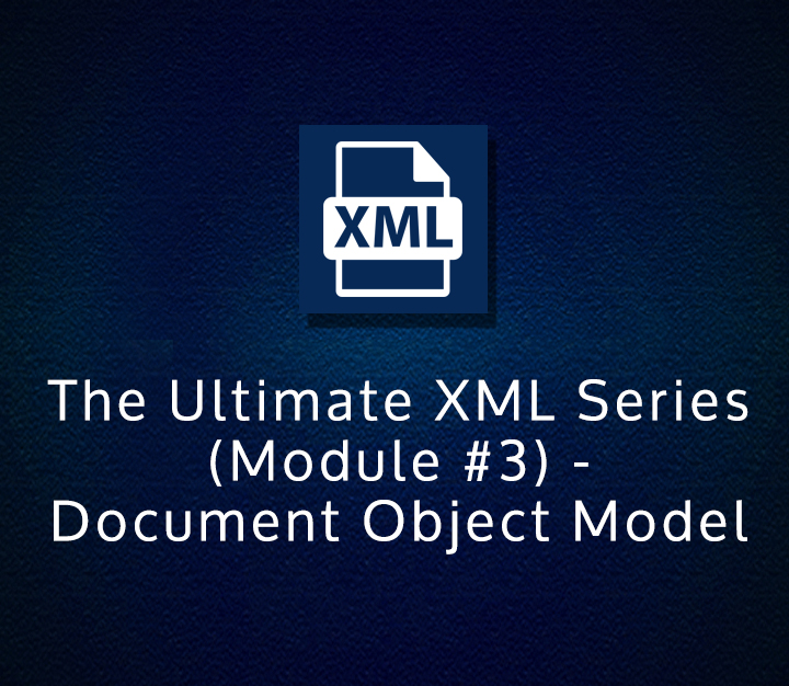 The Ultimate XML Series (Module #3) - Document Object Model