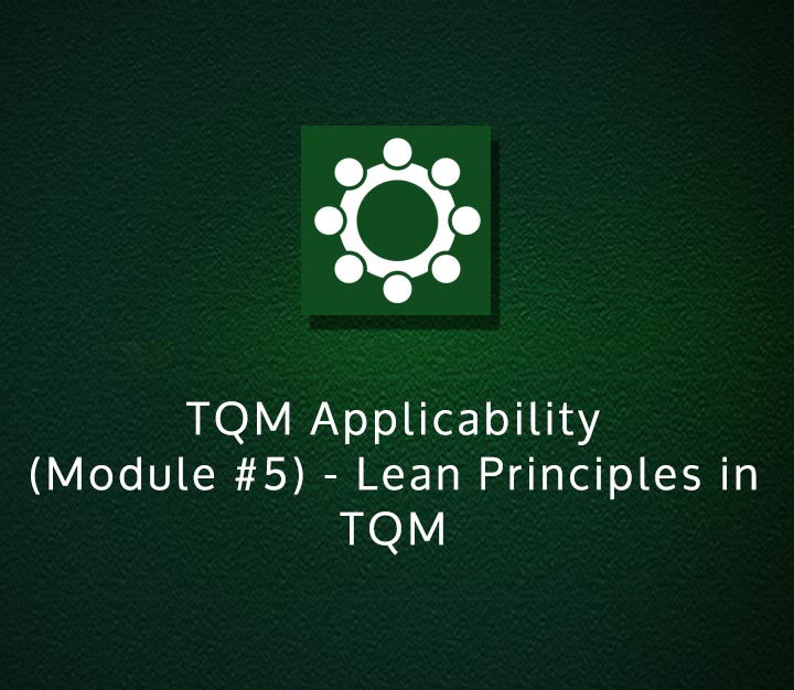 TQM Applicability (Module #5) - Lean Principles in TQM