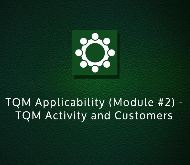 TQM Applicability (Module #2) - TQM Activity and Customers