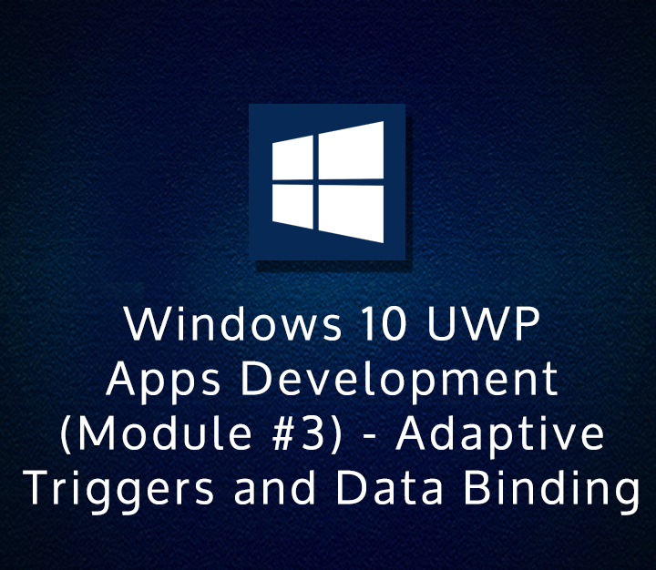 Windows 10 UWP Apps Development (Module #3) - Adaptive Triggers and Data Binding