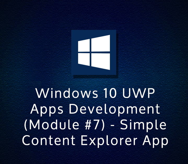Windows 10 UWP Apps Development (Module #7) - Simple Content Explorer App