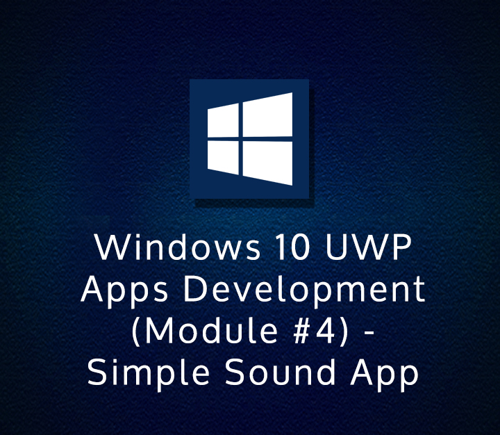 Windows 10 UWP Apps Development (Module #4) - Simple Sound App